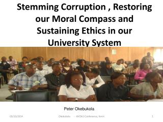 Stemming Corruption , Restoring our Moral Compass and Sustaining Ethics in our University System