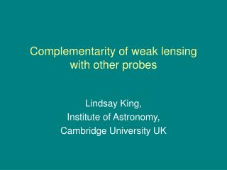 Complementarity of weak lensing with other probes