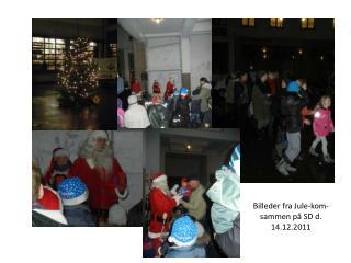 Billeder fra Jule-kom-sammen på SD d. 14.12.2011