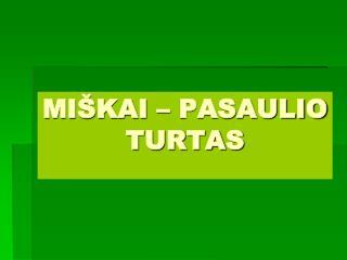MIŠKAI – PASAULIO TURTAS