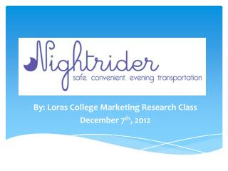 By: Loras College Marketing Research Class December 7 th , 2012