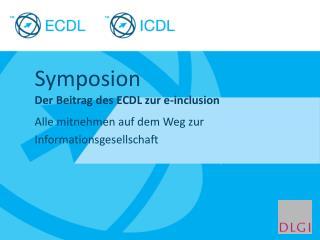 Symposion Der Beitrag des ECDL zur e-inclusion