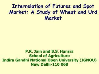 P.K. Jain and B.S. Hansra School of Agriculture Indira Gandhi National Open University (IGNOU)