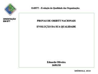 PROVAS DE ORIBTT NACIONAIS EVOLUÇÃO DA SUA QUALIDADE Eduardo Oliveira 16/01/10