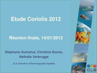 Etude Coriolis 2012 Réunion finale, 14/01/2013