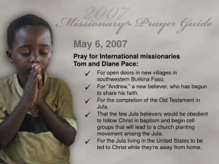 May 6, 2007 Pray for International missionaries  Tom and Diane Pace: