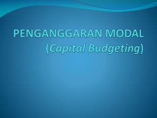Penganggaran Modal  ( Capital  Budgeting )
