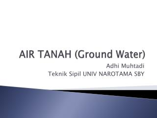 AIR TANAH (Ground Water)