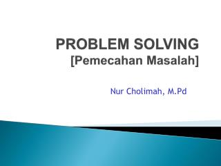 PROBLEM SOLVING [Pemecahan Masalah]