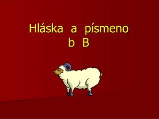 Hláska  a  písmeno       b   B