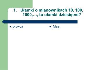 Ułamki o mianownikach 10, 100, 1000,…, to ułamki dziesiętne?