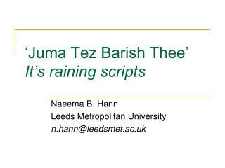 'Juma Tez Barish Thee' It's raining scripts