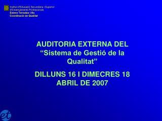 """AUDITORIA EXTERNA DEL """"Sistema de Gestió de la Qualitat"""" DILLUNS 16 I DIMECRES 18 ABRIL DE 2007"""