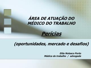 ÁREA DE ATUAÇÃO DO  MÉDICO DO TRABALHO Perícias   (oportunidades, mercado e desafios)