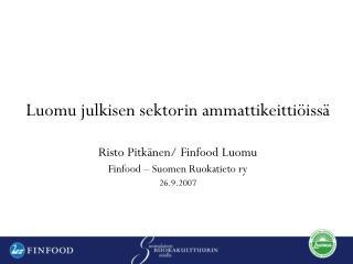 Luomu julkisen sektorin ammattikeittiöissä Risto Pitkänen/ Finfood Luomu