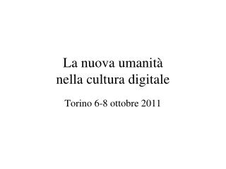 La nuova umanità  nella cultura digitale