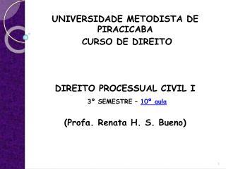 UNIVERSIDADE METODISTA DE PIRACICABA  CURSO DE DIREITO  DIREITO PROCESSUAL CIVIL I