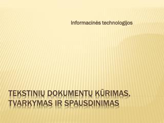 Tekstini ų dokumentų kūrimas, tvarkymas ir spausdinimas