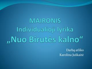 "MAIRONIS Individualioji lyrika ""Nuo Birutės kalno"""