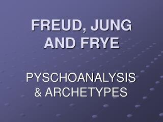 FREUD, JUNG AND FRYE