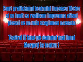 Teatrul îi face pe oameni mai buni Mergeţi la teatru !
