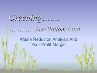 Greening  .     .Your Bottom Line