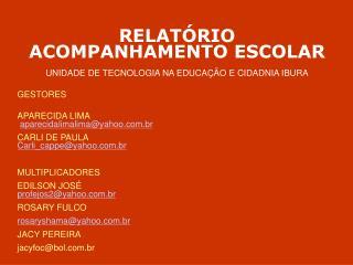 RELATÓRIO ACOMPANHAMENTO ESCOLAR UNIDADE DE TECNOLOGIA NA EDUCAÇÃO E CIDADNIA IBURA GESTORES