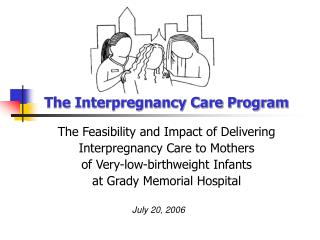 The Interpregnancy Care Program  The Feasibility and Impact of Delivering  Interpregnancy Care to Mothers  of Very-low-b