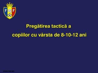Pregătirea tactică a copiilor cu vârsta de  8-10-12  ani
