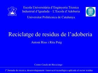 1� Jornada de recerca, desenvolupament i innovaci� tecnol�gica aplicada al sector residus