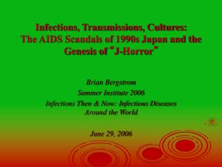 Brian Bergstrom Summer Institute 2006 Infections Then & Now: Infectious Diseases Around the World