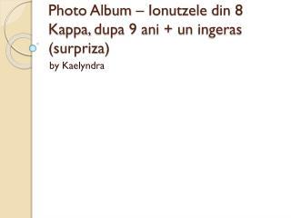 Photo Album �  Ionutzele  din 8 Kappa,  dupa  9  ani  + un  ingeras  ( surpriza )