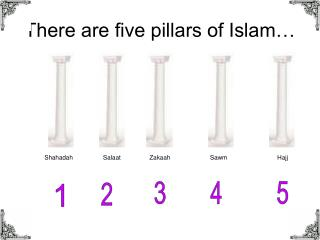 There are five pillars of Islam…