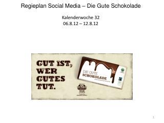 Regieplan  Social  Media – Die Gute Schokolade Kalenderwoche 32 06.8.12 – 12.8.12