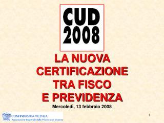 LA NUOVA CERTIFICAZIONE  TRA FISCO  E PREVIDENZA Mercoled , 13 febbraio 2008