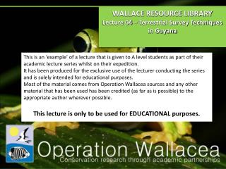 WALLACE RESOURCE LIBRARY Lecture 04 – Terrestrial Survey Techniques in Guyana