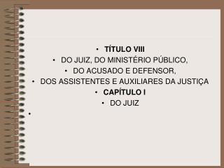 TÍTULO VIII DO JUIZ, DO MINISTÉRIO PÚBLICO,  DO ACUSADO E DEFENSOR,