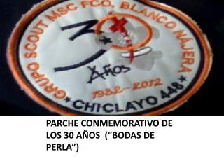 """PARCHE CONMEMORATIVO DE LOS 30 AÑOS  (""""BODAS DE PERLA"""")"""
