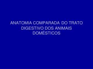 ANATOMIA COMPARADA DO TRATO DIGESTIVO DOS ANIMAIS DOMÉSTICOS