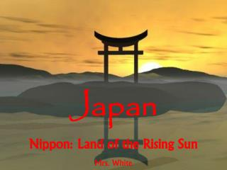 Japan Nippon: Land of the Rising Sun Mrs. White