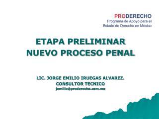 ETAPA PRELIMINAR NUEVO PROCESO PENAL LIC. JORGE EMILIO IRUEGAS ALVAREZ. CONSULTOR TECNICO