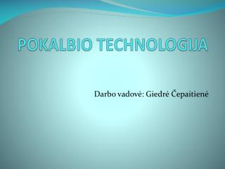 POKALBIO TECHNOLOGIJA