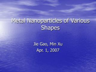 Metal Nanoparticles of Various Shapes