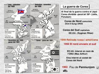 Al final de la guerra contra el Japó  Corea dividida -paral.lel 38º- (Jalta, Potsdam)