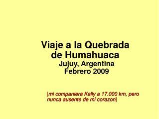 Viaje a la Quebrada  de Humahuaca  Jujuy, Argentina Febrero 2009