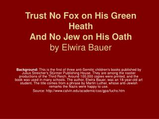Trust No Fox on His Green Heath And No Jew on His Oath by Elwira Bauer