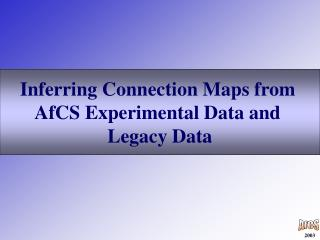 Inferring Connection Maps from  AfCS Experimental Data and  Legacy Data