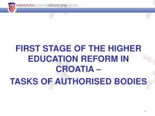 FIRST STAGE OF THE HIGHER EDUCATION REFORM IN CROATIA – TASKS OF AUTHORISED BODIES