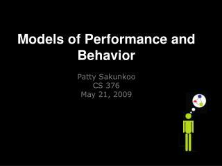 Models of Performance and Behavior Patty Sakunkoo CS 376 May 21, 2009