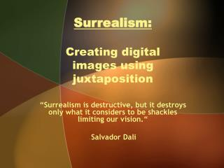 Surrealism: Creating digital images using juxtaposition